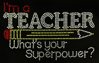 I'm a Teacher  What's Your Super Power Rhinestone Transfer